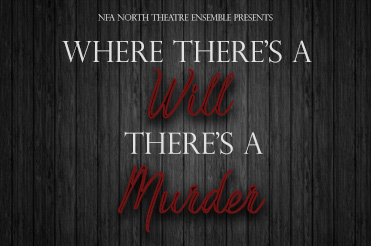 Thumbnail for NFA North Theatre Ensemble Presents Where There's a Will There's a Murder